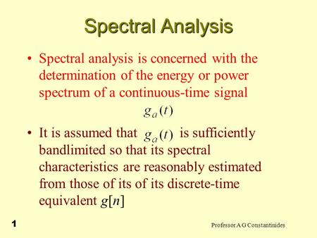 Spectral Analysis Spectral analysis is concerned with the determination of the energy or power spectrum of a continuous-time signal It is assumed that.