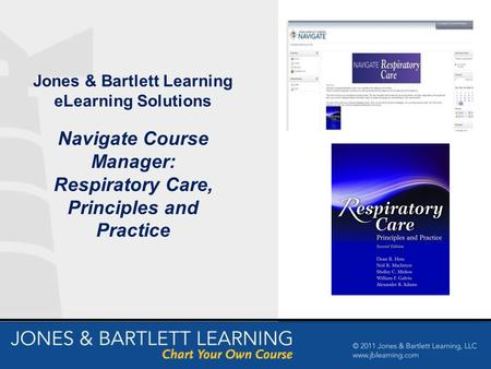 Jones & Bartlett Learning eLearning Solutions Navigate Course Manager: Respiratory Care, Principles and Practice.