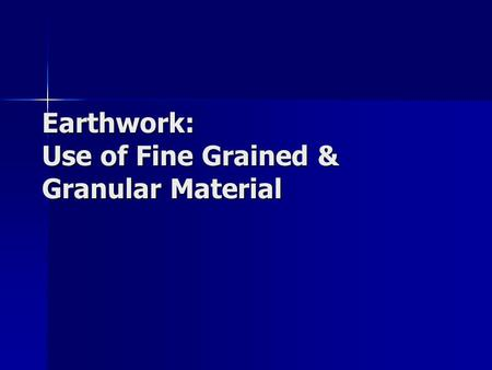 Earthwork: Use of Fine Grained & Granular Material.