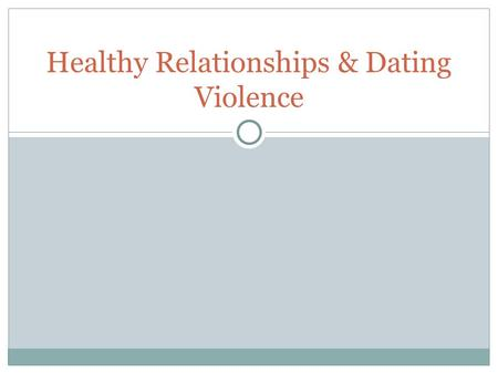Healthy Relationships & Dating Violence. Quizzes Healthy Relationship Quiz OR Am I a Good Boyfriend/Girlfriend Quiz.