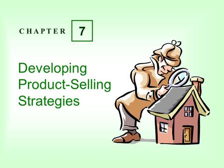 Developing Product-Selling Strategies C H A P T E R 7.