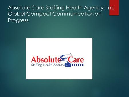 Absolute Care Staffing Health Agency, Inc Global Compact Communication on Progress.