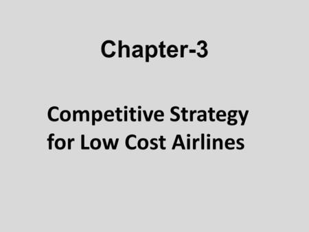 The emergence and growth of no frills, low-cost carriers have radically altered the nature of competition within the industry Those major LCCs have exploited.