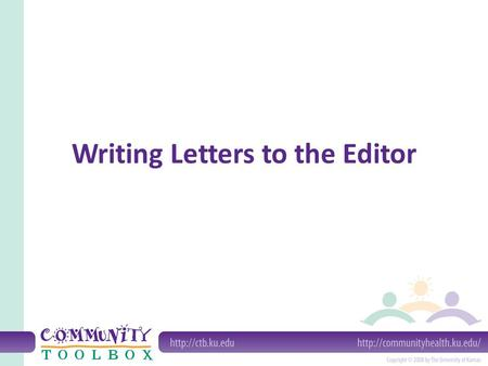 Writing Letters to the Editor. What is a letter to the editor? A written way of talking to readers of a regularly printed publication Generally found.
