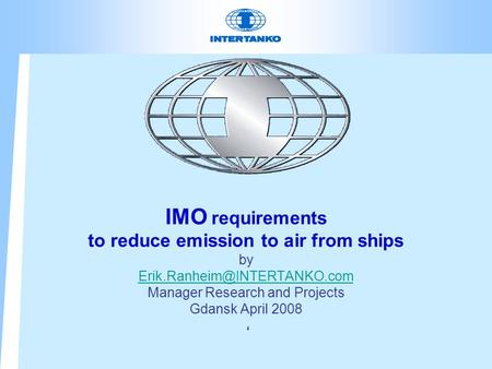 IMO requirements to reduce emission to air from ships by Manager Research and Projects Gdansk April 2008 '