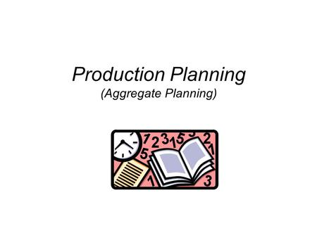 Production Planning (Aggregate Planning). SOM 464: Manufacturing Resource Planning Study of the efficient allocation of resources (material, equipment,