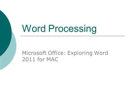 Word Processing Microsoft Office: Exploring Word 2011 for MAC.