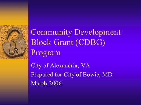 Community Development Block Grant (CDBG) Program City of Alexandria, VA Prepared for City of Bowie, MD March 2006.