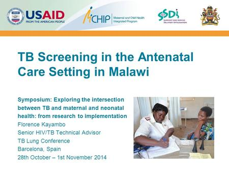 TB Screening in the Antenatal Care Setting in Malawi Symposium: Exploring the intersection between TB and maternal and neonatal health: from research to.