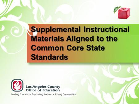 Supplemental Instructional Materials Aligned to the Common Core State Standards It will take a number of years to develop new curriculum frameworks and.