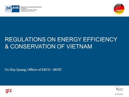 REGULATIONS ON ENERGY EFFICIENCY & CONSERVATION OF VIETNAM Cu Huy Quang, Officer of EECO - MOIT.