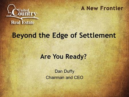 Beyond the Edge of Settlement Dan Duffy Chairman and CEO Are You Ready?