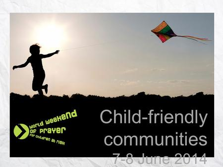 "Child-friendly communities 7-8 June 2014. ""Unless you change and become like little children, you will never enter the kingdom of heaven. Therefore, whoever."