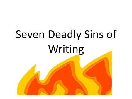 Seven Deadly Sins of Writing