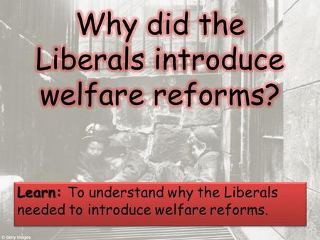 Why did the Liberals introduce welfare reforms?