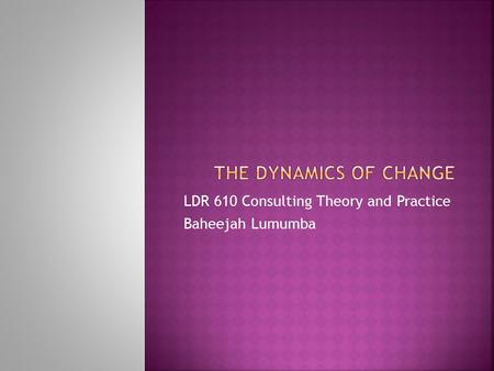 LDR 610 Consulting Theory and Practice Baheejah Lumumba.