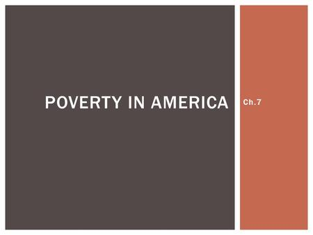 Ch.7 POVERTY IN AMERICA.  Poverty status is determined by comparing annual income to a set of dollar values called  __________________  that vary by.