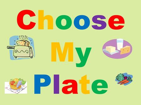 ChooseMyPlateChooseMyPlate. Before we begin, let's answer the following questions as a class…