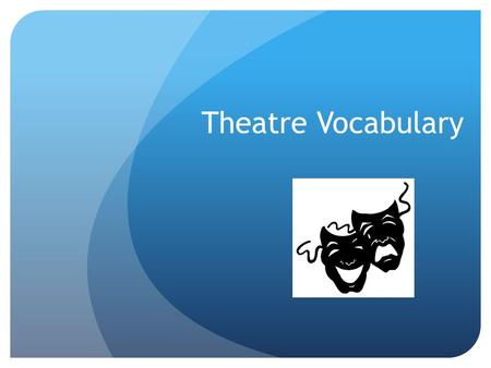 Theatre Vocabulary.