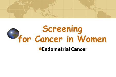 Endometrial Cancer Screening for Cancer in Women.