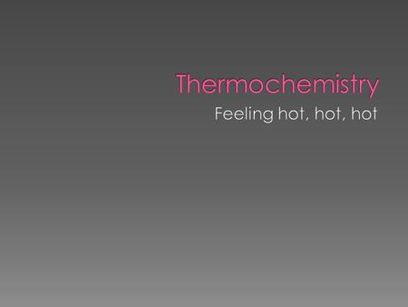  Thermochemistry – concerned with the changes that occur during a reaction.  Heat ( ) - that transfers from one object to another because of a between.