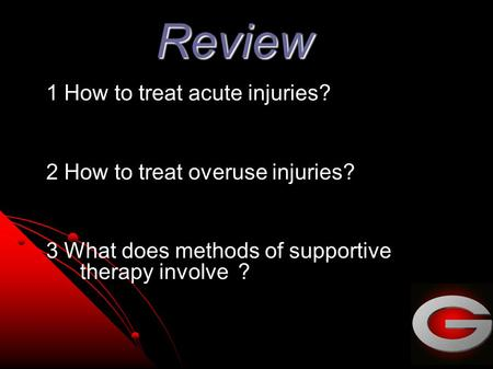 Review 1 How to treat acute injuries? 2 How to treat overuse injuries? 3 What does methods of supportive therapy involve ?