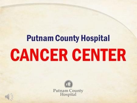 Putnam County Hospital CANCER CENTER The Cancer Center is located on the 2 nd floor of Putnam County Hospital. Continuously Accredited by the American.