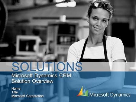 Microsoft Dynamics CRM Solution Overview Name Title Microsoft Corporation SOLUTIONS.