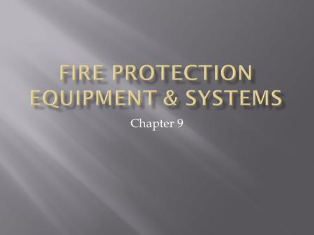 Chapter 9. Please read chapter 9.  Please review, know and understand the terms related to fire protection page 284.  Know the Classifications of.
