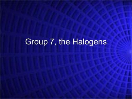 Group 7, the Halogens.