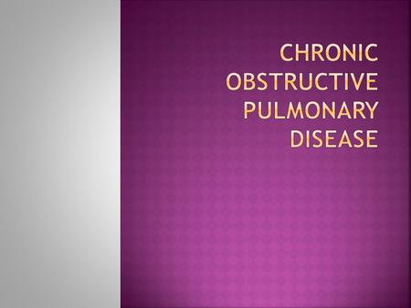  Chronic obstructive pulmonary disease (COPD) is one of the most common lung disease  Makes it difficult to breathe  There are two main forms of COPD.