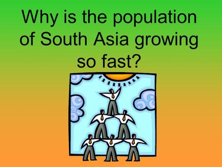 Why is the population of South Asia growing so fast?