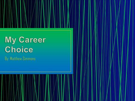 By: Matthew Simmons. Select a Slide My Career Choice My Career Choice MMMM yyyy C C C C aaaa rrrr eeee eeee rrrr C C C C hhhh oooo iiii cccc eeee.
