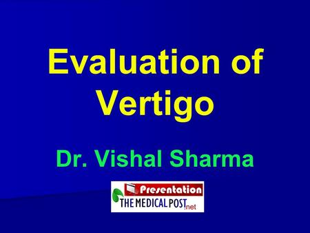 Evaluation of Vertigo Dr. Vishal Sharma.
