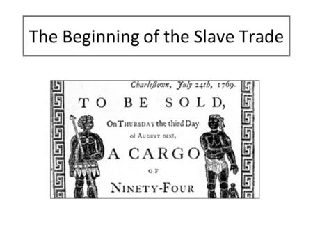 The Beginning of the Slave Trade. Aim: Understand how the discovery of sugar played a key role in the development of the Slave Trade. Success Criteria: