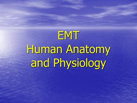 EMT Human Anatomy and Physiology