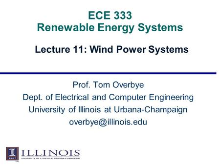ECE 333 Renewable Energy Systems Lecture 11: Wind Power Systems Prof. Tom Overbye Dept. of Electrical and Computer Engineering University of Illinois at.