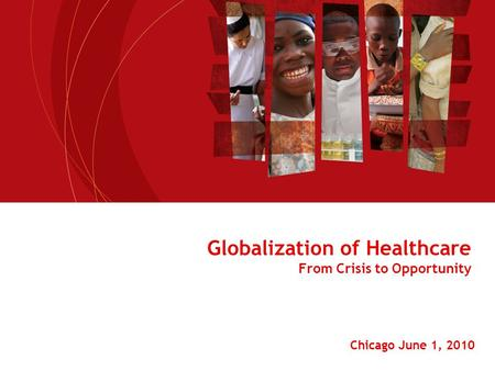 Globalization of Healthcare From Crisis to Opportunity Chicago June 1, 2010.