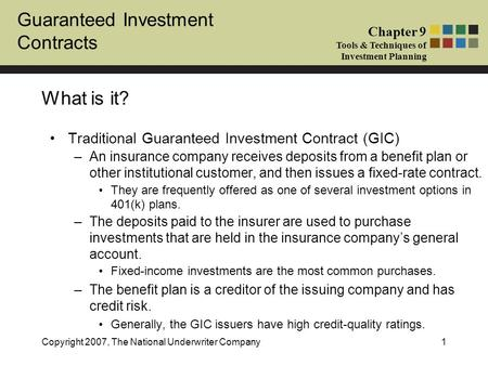 Guaranteed Investment Contracts Chapter 9 Tools & Techniques of Investment Planning Copyright 2007, The National Underwriter Company1 What is it? Traditional.