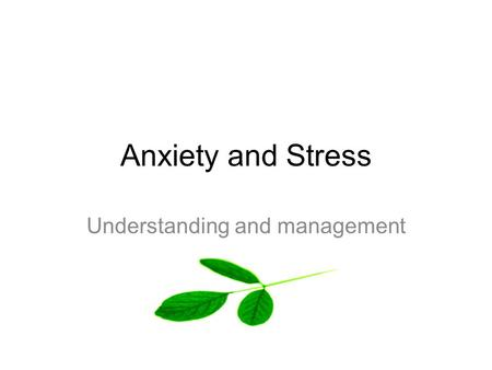Anxiety and Stress Understanding and management. What are the symptoms of stress? EMOTIONAL Over emotional and over reacting Tearful, cry easily Irritable,