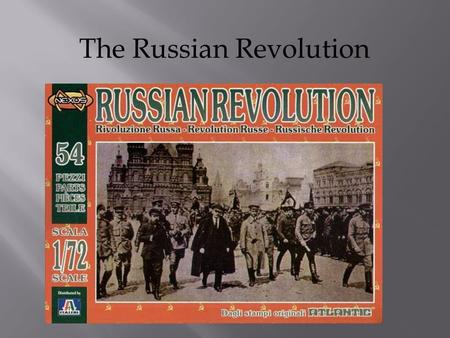 The Russian Revolution  Czar Nicholas II  Wife Alexandra  Son Alexis- suffered from hemophilia  Daughters Tatiana, Olga, Maria, and Anastasia.