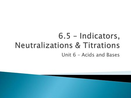 Unit 6 – Acids and Bases.  Indicators are dyes that change colour under varying conditions of acidity.  Although not as accurate as instruments such.
