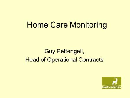 Home Care Monitoring Guy Pettengell, Head of Operational Contracts.