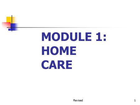 MODULE 1: HOME CARE Revised1. OBJECTIVES 1. Understand the history of home care/home health 2. Identify the different disciplines involved in home care.