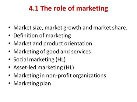 4.1 The role of marketing Market size, market growth and market share.