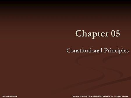 Chapter 05 Constitutional Principles McGraw-Hill/Irwin Copyright © 2012 by The McGraw-Hill Companies, Inc. All rights reserved.