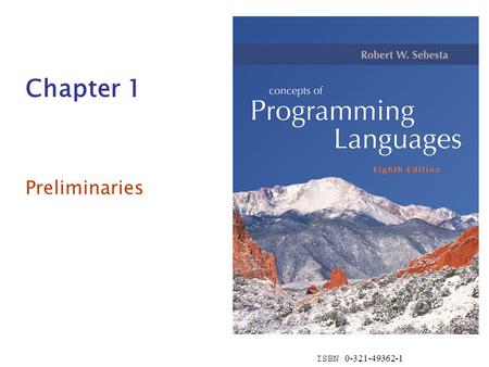 ISBN 0-321-49362-1 Chapter 1 Preliminaries. Copyright © 2007 Addison-Wesley. All rights reserved.1-2 Chapter 1 Topics Reasons for Studying Concepts of.