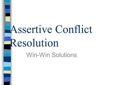Assertive Conflict Resolution Win-Win Solutions. Aggressive Behavior When I take my own rights into account and not the other person's. Everyone should.