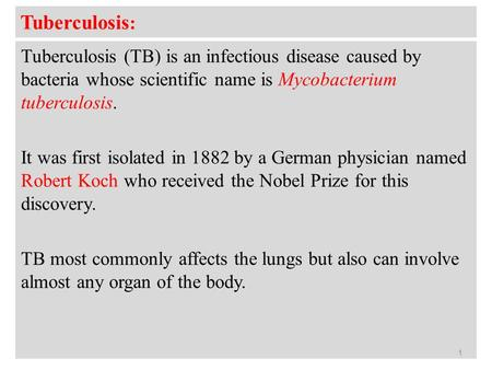 Tuberculosis : Tuberculosis (TB) is an infectious disease caused by bacteria whose scientific name is Mycobacterium tuberculosis. It was first isolated.