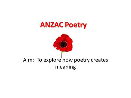 Aim: To explore how poetry creates meaning